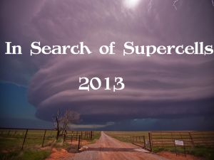 In Search of Supercells 2013